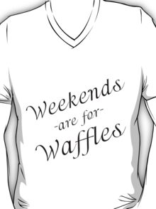 WEEKENDS ARE FOR WAFFLES T-Shirt