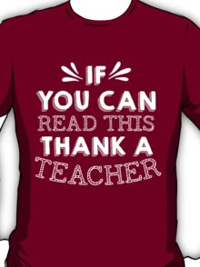 if you can read this then thank a teacher T-Shirt