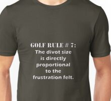 Golf Rule # 7: The divot size is directly proportional to the frustration felt. Unisex T-Shirt