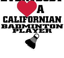 EVERYBODY LOVES A CALIFORNIAN BADMINTON PLAYER by BADASSTEES