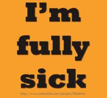 I'm fully sick. by ILikeShirts