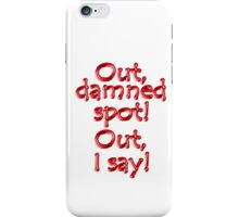 Shakespeare, LADY MACBETH, Out, damned spot! out, I say! WHITE iPhone Case/Skin