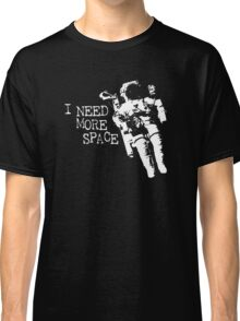 I need more space astronaut Classic T-Shirt
