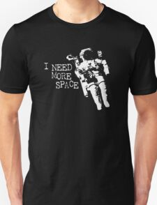 I need more space astronaut Unisex T-Shirt