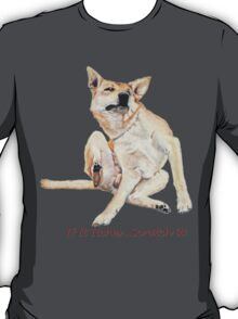 Cute funny dog scratching art with humorous slogan T-Shirt