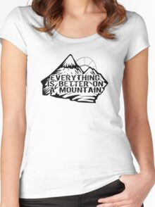 Everything is better on a mountain. Women's Fitted Scoop T-Shirt