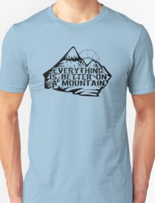 Everything is better on a mountain. Unisex T-Shirt