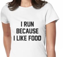 I Run Because I Like Food Slogan Womens Fitted T-Shirt
