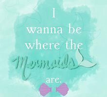 I wanna be where the mermaids are. by AngieBee