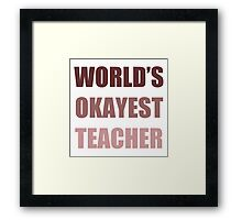 World's Okayest Teacher Framed Print