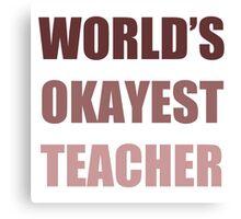 World's Okayest Teacher Canvas Print