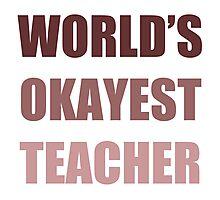 World's Okayest Teacher Photographic Print