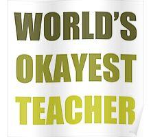 World's Okayest Teacher Poster