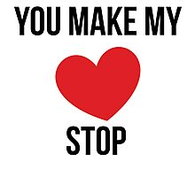 'You Make My Heart Stop' Photographic Print
