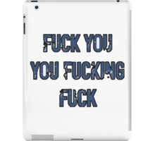 fuck you you fucking fuck iPad Case/Skin