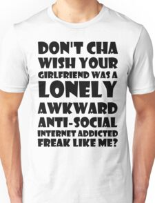 Don't You Wish Your Girlfriend Was A Lonely Unisex T-Shirt