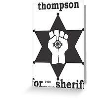 HUNTER S THOMPSON FOR SHERIFF aspen 1970 bukowski gonzo fear loathing Greeting Card