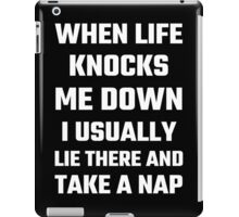 When Life Knocks Me Down I Usually Lie There And Take A Nap iPad Case/Skin
