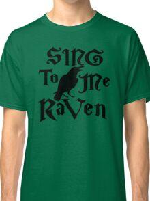 Sing to me Raven Classic T-Shirt