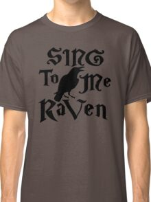 Sing to me Raven Classic T-Shirt