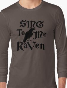 Sing to me Raven Long Sleeve T-Shirt