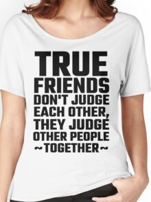 True Friends Don't Judge Each Other Women's Relaxed Fit T-Shirt