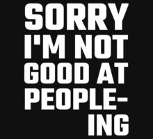 Sorry I'm Not Good At People-ing by evahhamilton