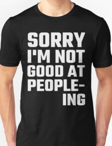 Sorry I'm Not Good At People-ing T-Shirt