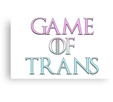 Game of Trans Canvas Print