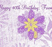 40th Birthday Friend by Peri