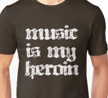 Music is my Heroin Unisex T-Shirt