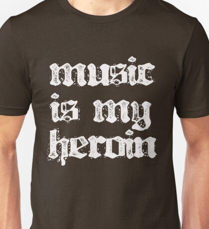 Music is my Heroin Unisex T-Shirt