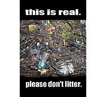 This is Real Please Don't Litter 2 Photographic Print