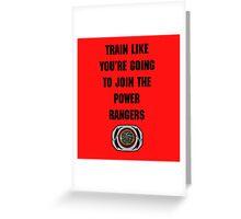 Train As If You're Joining The Power Rangers Greeting Card