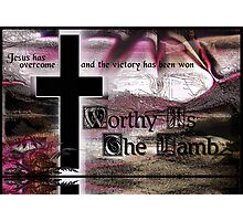Worthy Is The Lamb Photographic Print