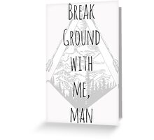 Break Ground With Me, Man Greeting Card