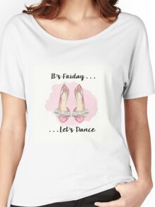 It's Friday ... Last Dance Women's Relaxed Fit T-Shirt