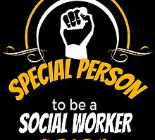 IT TAKES A SPECIAL PERSON TO BE A SOCIAL WORKER by birthdaytees