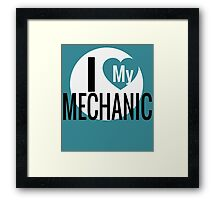 I LOVE MY MECHANIC Framed Print