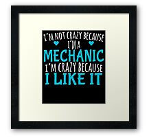 I'M NOT CRAZY BECAUSE I'M A MECHANIC I'M CRAZY BECAUSE I LIKE IT Framed Print