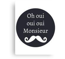 Oh oui oui oui Monsieur Canvas Print