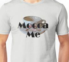 Mocca Me Unisex T-Shirt