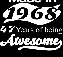 MADE IN 1968 47 YEARS OF BEING AWESOME by fandesigns