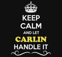 Keep Calm and Let CARLIN Handle it by gradyhardy
