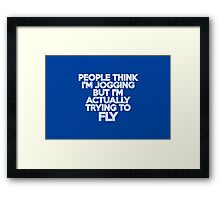People think I'm jogging but I'm actually trying to fly Framed Print