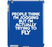 People think I'm jogging but I'm actually trying to fly iPad Case/Skin