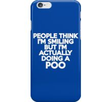 People think I'm smiling but I'm actually doing a poo iPhone Case/Skin