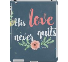 His Love Never Quits. iPad Case/Skin