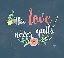 His Love Never Quits. by Georgy Roy