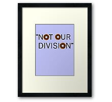 """Not our division."" - G. Lestrade Framed Print"